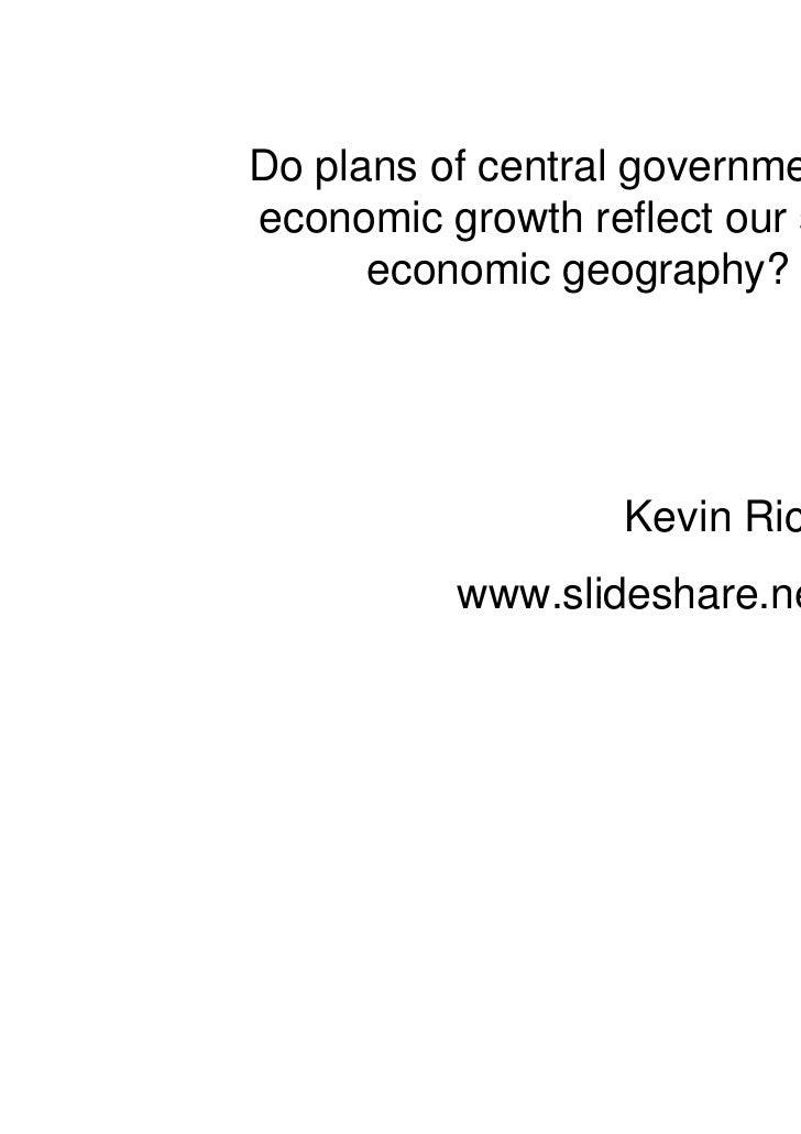 Do plans of central government foreconomic growth reflect our spiky      economic geography?                   Kevin Richa...