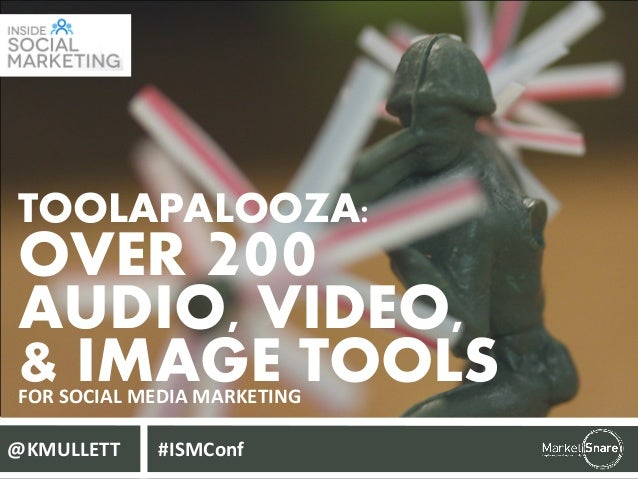 TOOLAPALOOZA:  OVER 200 AUDIO, VIDEO, & IMAGE TOOLS FOR SOCIAL MEDIA MARKETING @KMULLETT  #ISMConf