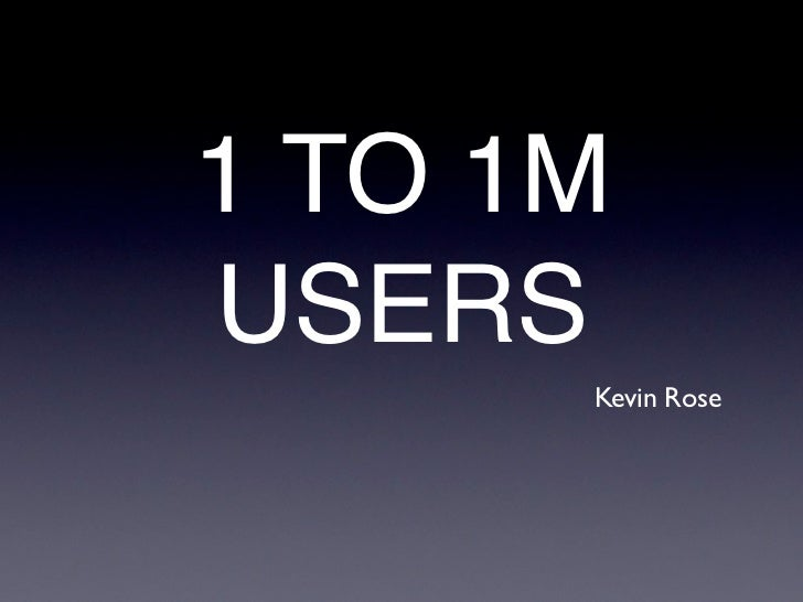 1 TO 1M USERS       Kevin Rose
