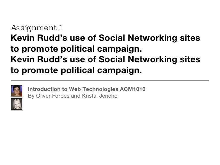 Assignment 1 Kevin Rudd's use of Social Networking sites to promote political campaign. Kevin Rudd's use of Social Network...