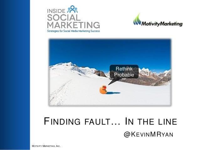Rethink Probable  F INDING FAULT … I N THE LINE @K EVIN MR YAN MOTIVITY MARKETING, INC.