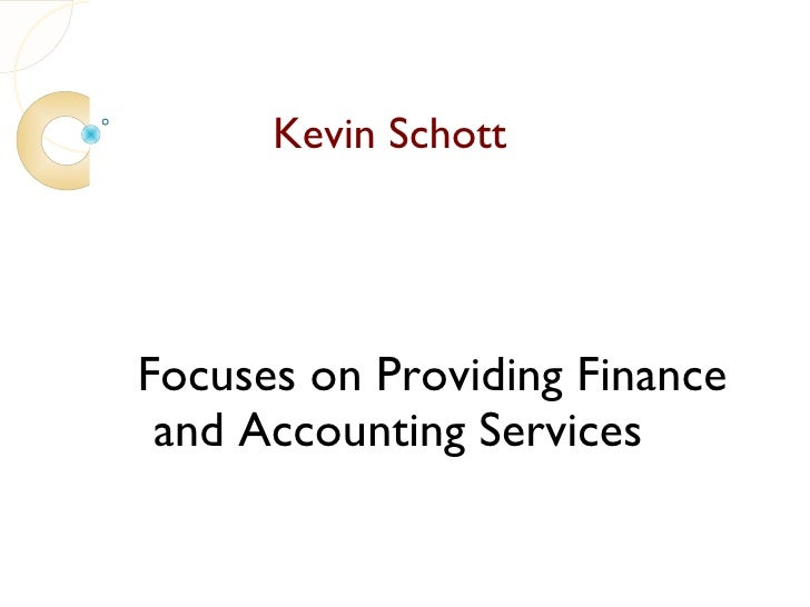 Kevin SchottFocuses on Providing Finance and Accounting Services