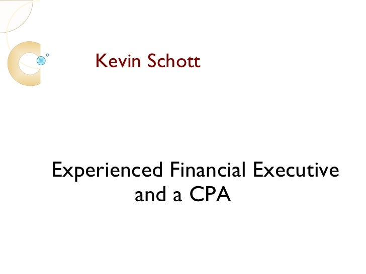 Kevin SchottExperienced Financial Executive        and a CPA