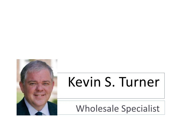 Kevin S. Turner  Wholesale Specialist