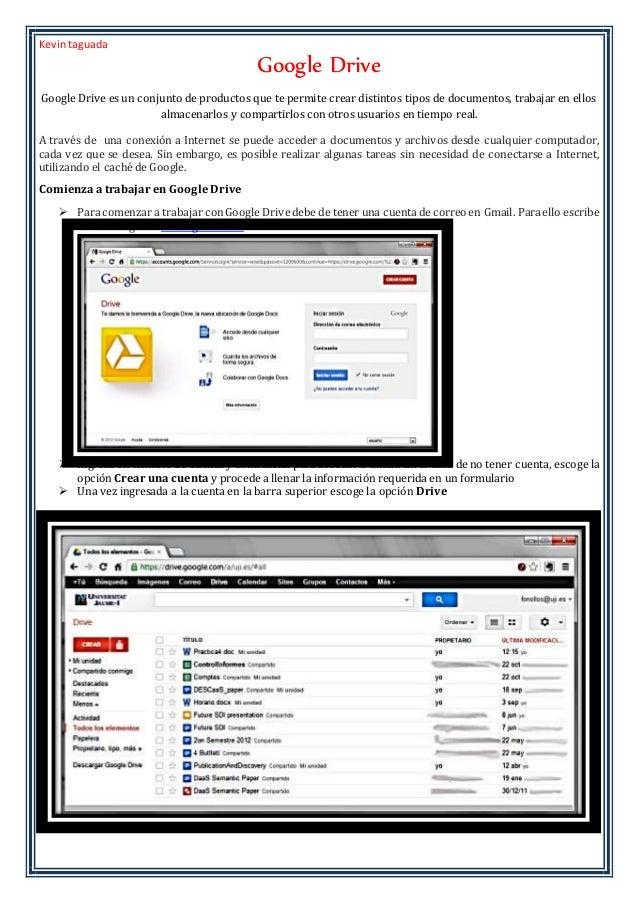 Kevintaguada Google Drive Google Drive es un conjunto de productos que te permite crear distintos tipos de documentos, tra...