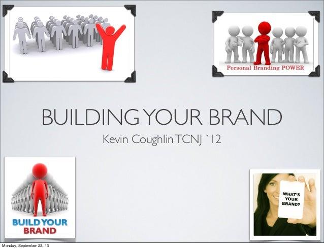 BUILDINGYOUR BRAND Kevin CoughlinTCNJ `12 Monday, September 23, 13