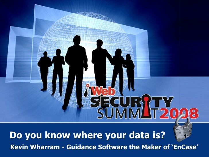 Do you know where your data is? Kevin Wharram - Guidance Software the Maker of 'EnCase'