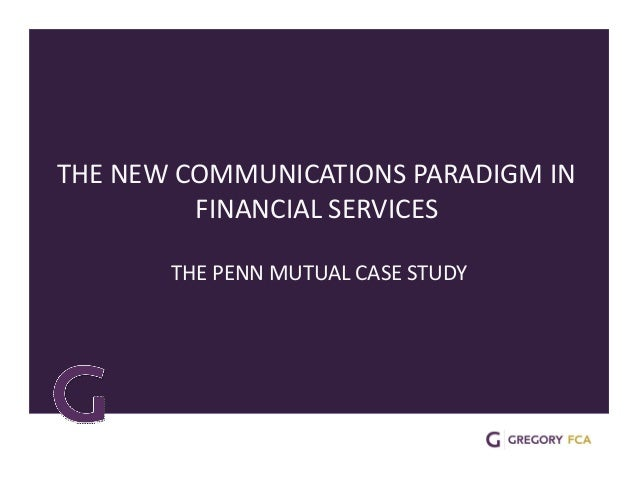 THE NEW COMMUNICATIONS PARADIGM IN  FINANCIAL SERVICES  THE PENN MUTUAL CASE STUDY