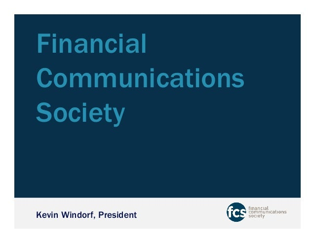 Financial  Communications  Society  Kevin Windorf, President