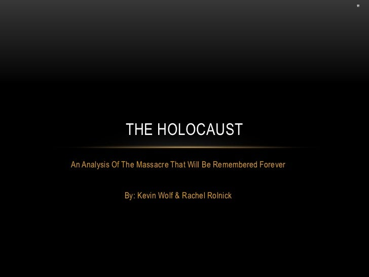 An Analysis Of The Massacre That Will Be Remembered Forever<br />By: Kevin Wolf & Rachel Rolnick<br />The Holocaust<br />ב...
