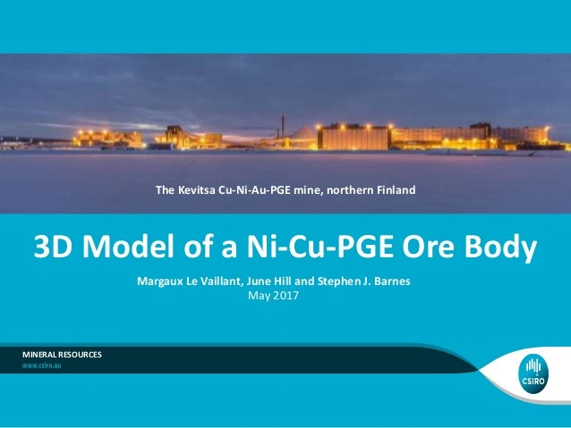 3D model of a Ni-Cu-PGE ore body - Margaux Le Vaillant and June Hill …
