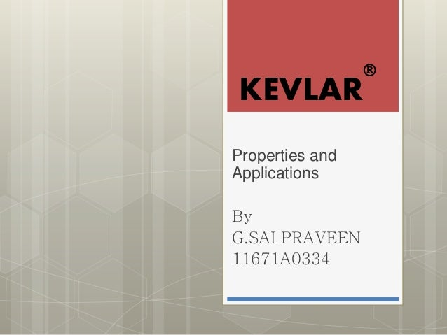 KEVLAR  Properties and Applications By G.SAI PRAVEEN 11671A0334