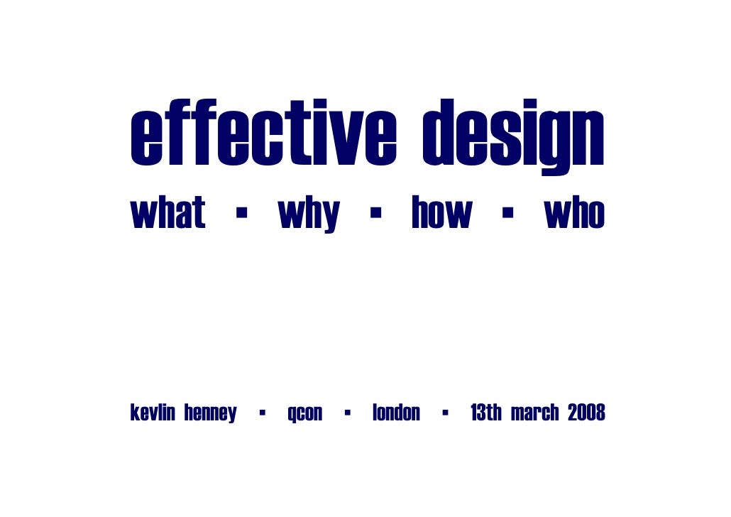 effective design what ▪ why ▪ how ▪ who    kevlin_henney ▪ qcon ▪ london ▪ 13th_march_2008
