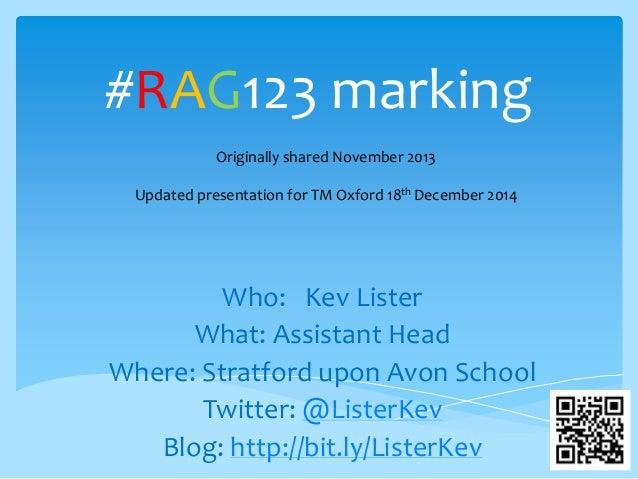 #RAG123 marking Who: Kev Lister What: Assistant Head Where: Stratford upon Avon School Twitter: @ListerKev Blog: http://bi...
