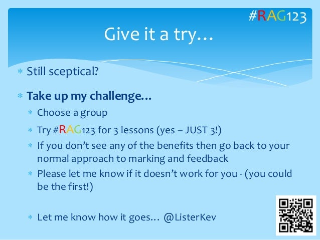  Still sceptical?  Take up my challenge…  Choose a group  Try #RAG123 for 3 lessons (yes – JUST 3!)  If you don't see...