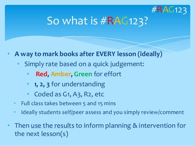 • A way to mark books after EVERY lesson (ideally) • Simply rate based on a quick judgement: • Red, Amber, Green for effor...