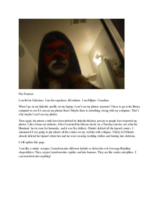 Fire Foxman I am Kevin Galasinao. I am the superhero, kEvolution. I am Filipino Canadian. When I go on my linkedin profile...