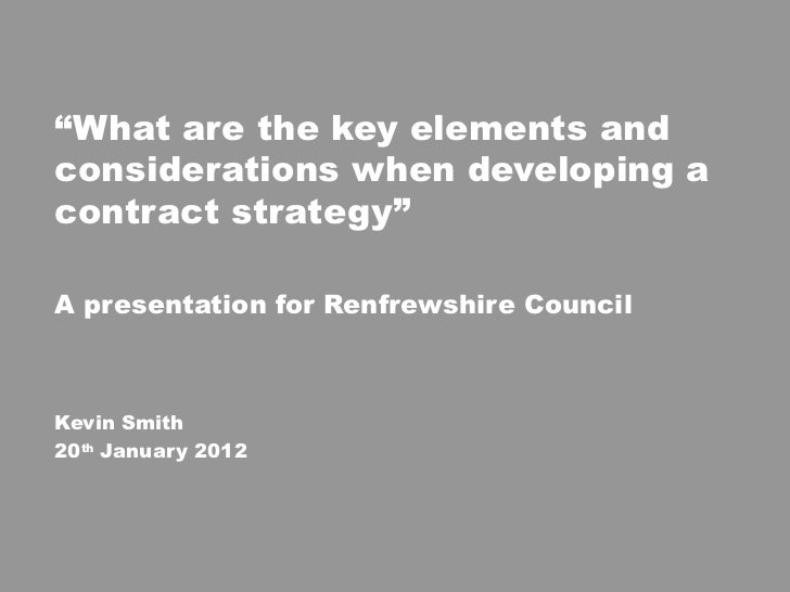 """ What are the key elements and considerations when developing a contract strategy"" A presentation for Renfrewshire Counci..."