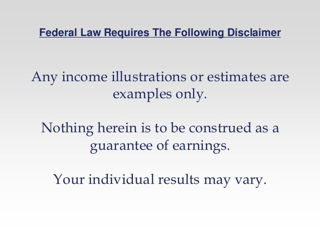 Federal Law Requires The Following Disclaimer Any income illustrations or estimates are examples only. Nothing herein is t...