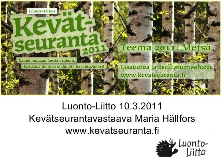 Luonto-Liitto 10.3.2011 Kevätseurantavastaava Maria Hällfors www.kevatseuranta.fi