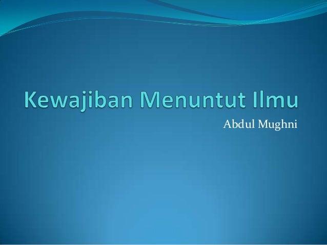 Tholabul Ilmi Faridhotun Ala Kulli Muslimin Wa Muslimatin ...