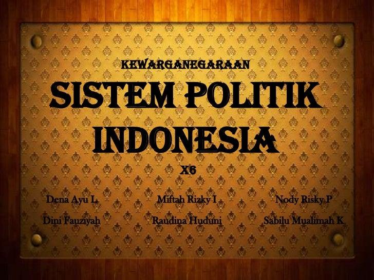 Kewarganegaraan Sistem politik   indonesia                         X6Dena Ayu L          Miftah Rizky I     Nody Risky PDi...