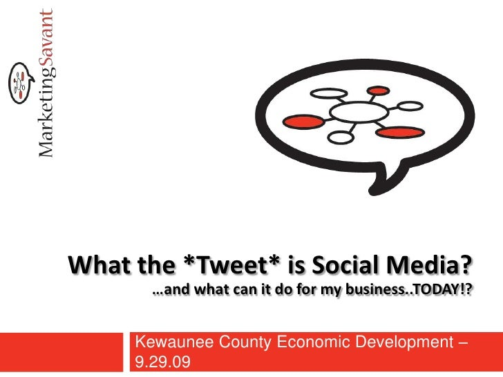 What the *Tweet* is Social Media?…and what can it do for my business..TODAY!?<br />Kewaunee County Economic Development – ...