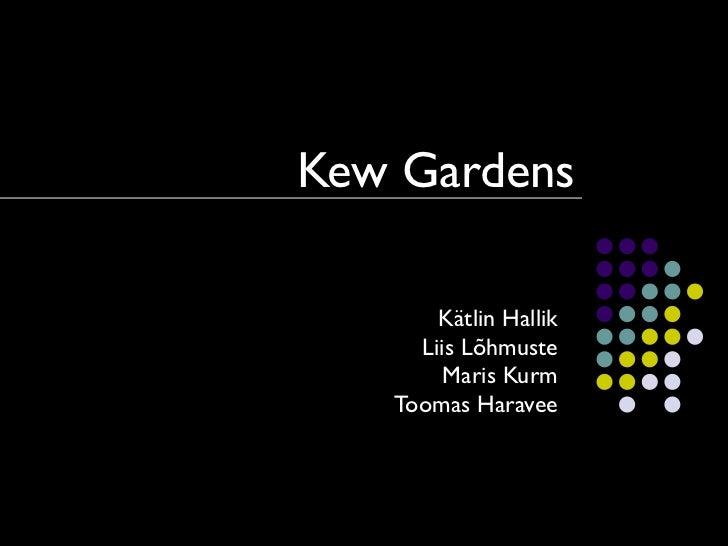 Kew Gardens Kätlin Hallik Liis Lõhmuste Maris Kurm Toomas Haravee