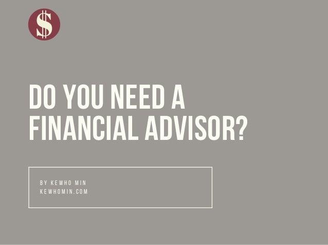 DO YOU NEED A FINANCIAL ADVISOR? B Y K E W H O M I N K E W H O M I N . C O M