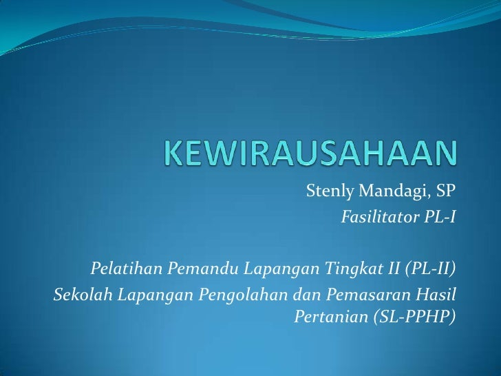 KEWIRAUSAHAAN<br />StenlyMandagi, SP<br />Fasilitator PL-I<br />PelatihanPemanduLapangan Tingkat II (PL-II)<br />SekolahLa...
