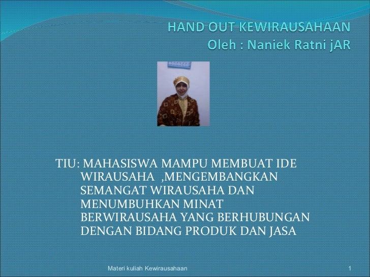 TIU: MAHASISWA MAMPU MEMBUAT IDE WIRAUSAHA  ,MENGEMBANGKAN SEMANGAT WIRAUSAHA DAN MENUMBUHKAN MINAT BERWIRAUSAHA YANG BERH...