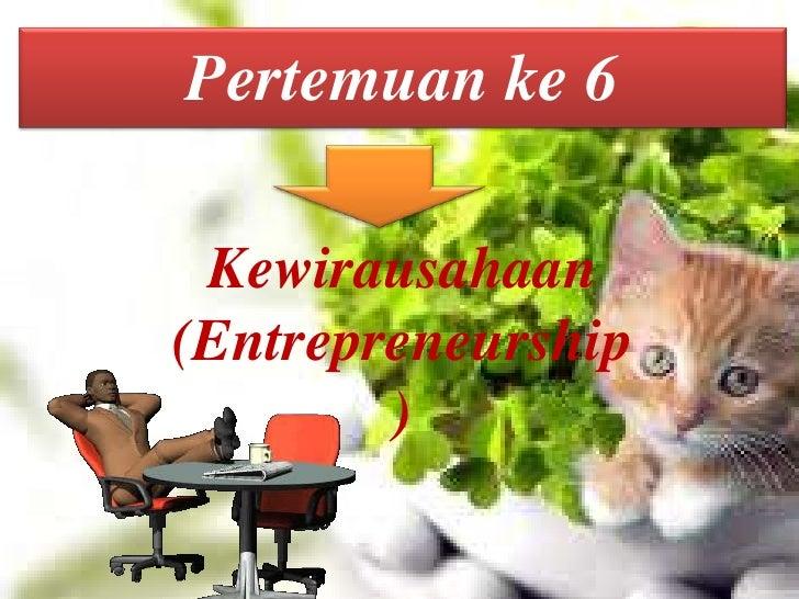 Pertemuan ke 6 Kewirausahaan(Entrepreneurship        )