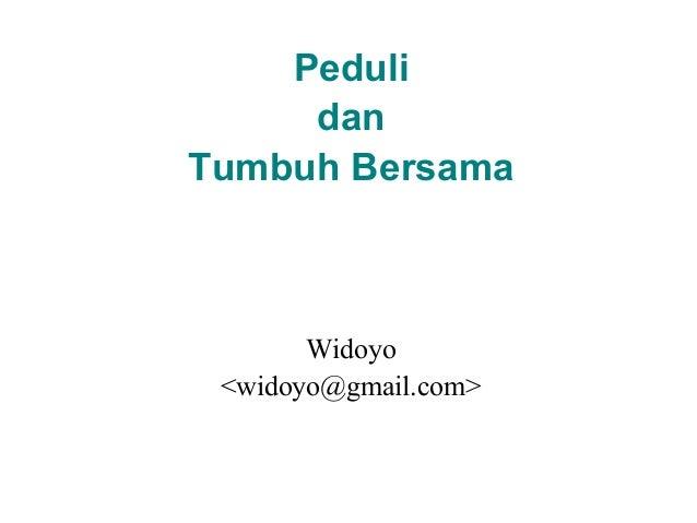 Peduli dan Tumbuh Bersama Widoyo <widoyo@gmail.com>