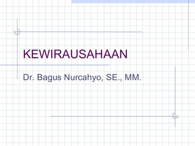 KEWIRAUSAHAAN Dr. Bagus Nurcahyo, SE., MM.