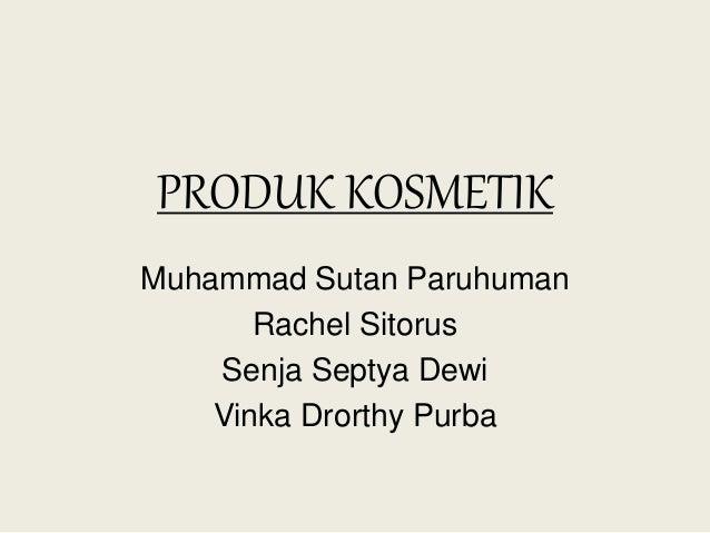 PRODUK KOSMETIK Muhammad Sutan Paruhuman Rachel Sitorus Senja Septya Dewi Vinka Drorthy Purba