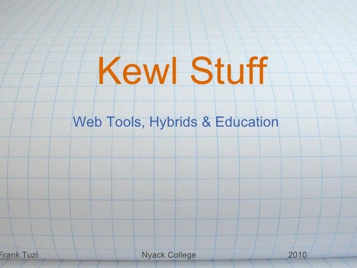 Kewl Stuff Web Tools, Hybrids & Education Frank Tuzi          Nyack College     ...