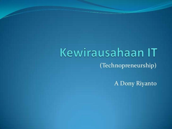 (Technopreneurship)    A Dony Riyanto