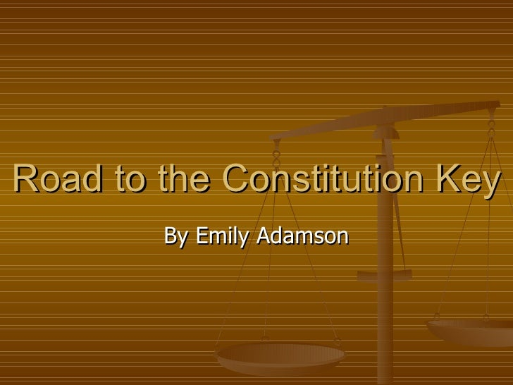Road to the Constitution Key By Emily Adamson