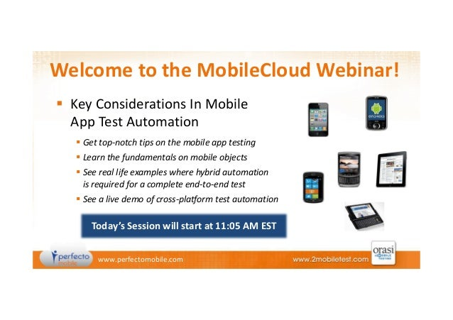 Welcome to the MobileCloud Webinar! Key Considerations In Mobile App Test Automation Get top-notch tips on the mobile app ...