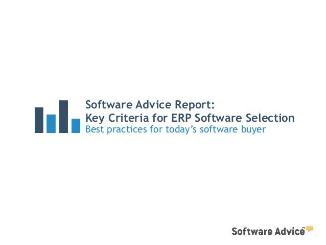 Software Advice Report: Key Criteria for ERP Software Selection Best practices for today's software buyer