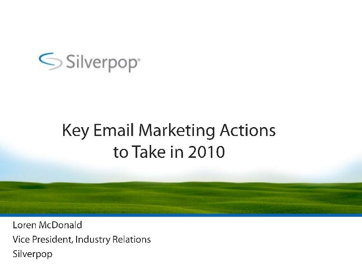 Key Email Marketing Actions to Take in 2010<br />Loren McDonald<br />Vice President, Industry Relations<br />Silverpop<br />