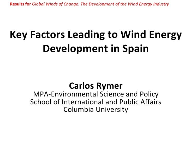 Key Factors Leading to Wind Energy Development in Spain Carlos Rymer MPA-Environmental Science and Policy School of Intern...