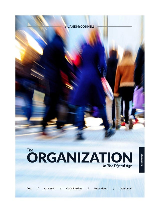 Data / / / /Analysis Case Studies Interviews Guidance ORGANIZATION The In The Digital Age by JANE McCONNELL KeyFindings