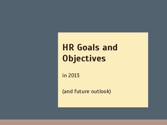 HR Goals andObjectivesin 2013(and future outlook)