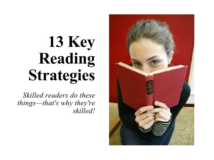 13 Key Reading Strategies Skilled readers do these things—that's why they're skilled!