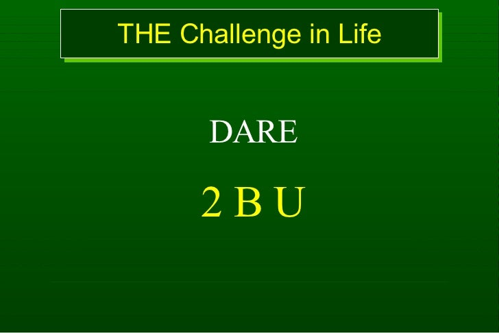 THE Challenge in Life DARE 2 B U