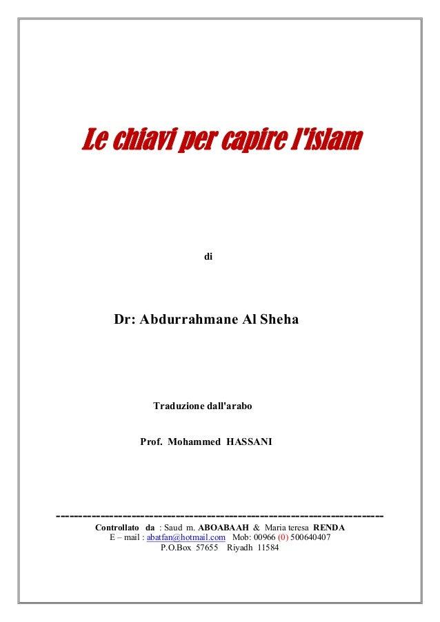 Le chiavi per capire lislam                                 di            Dr: Abdurrahmane Al Sheha                     Tr...