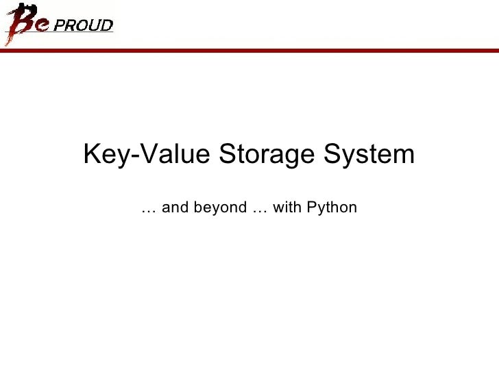Key-Value Storage Systems …  and beyond … with Python
