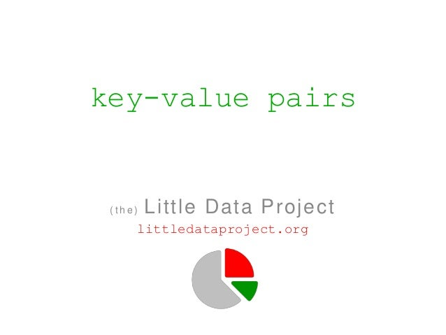 key-value pairs (the)   Little Data Project     littledataproject.org