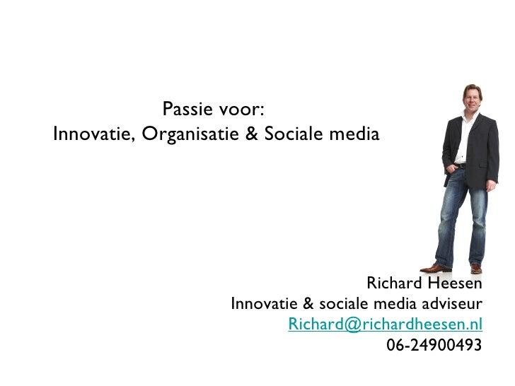 Richard Heesen Innovatie & sociale media adviseur [email_address] 06-24900493 Passie voor: Innovatie, Organisatie &amp...